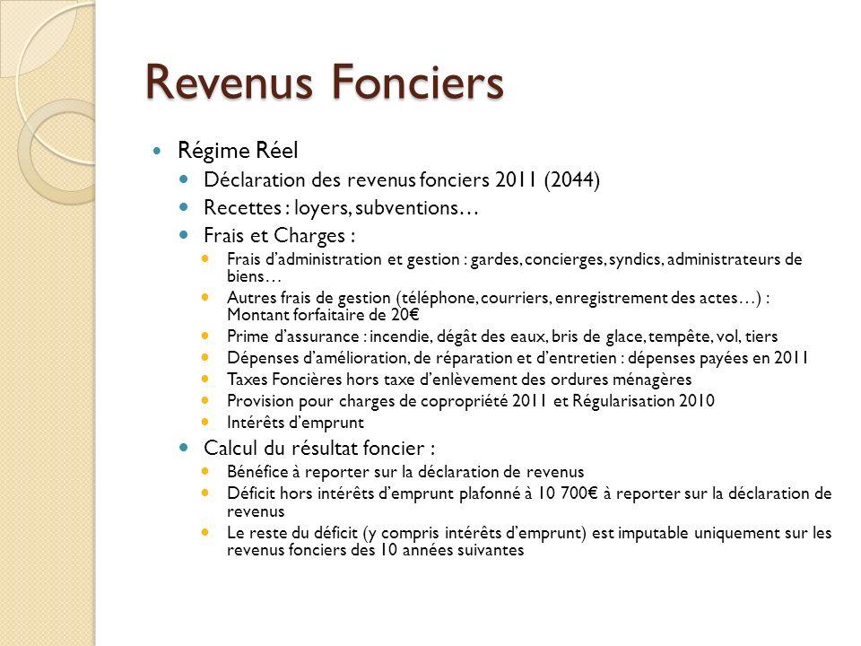 Revenus Fonciers Régime Réel Déclaration des revenus fonciers 2011 (2044) Recettes : loyers, subventions… Frais et Charges : Frais dadministration et