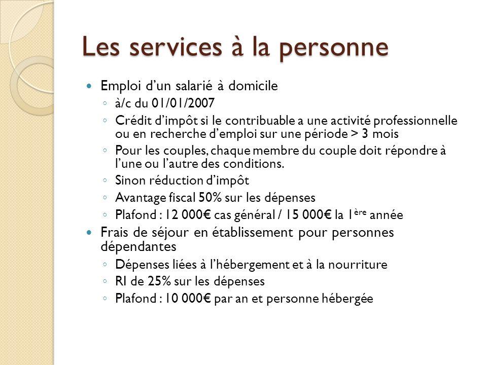 Les services à la personne Emploi dun salarié à domicile à/c du 01/01/2007 Crédit dimpôt si le contribuable a une activité professionnelle ou en reche