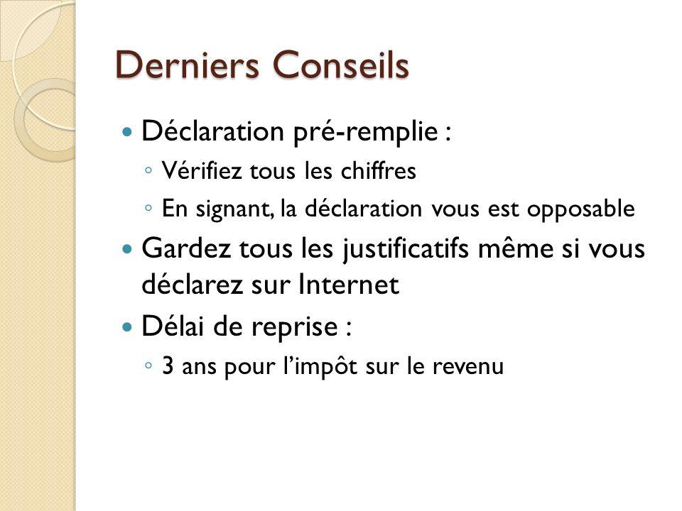 Derniers Conseils Déclaration pré-remplie : Vérifiez tous les chiffres En signant, la déclaration vous est opposable Gardez tous les justificatifs mêm