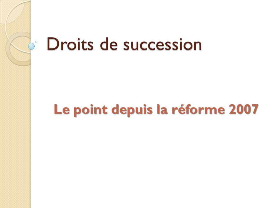 Droits de succession Le point depuis la réforme 2007