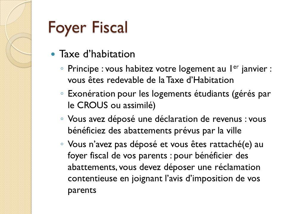 Foyer Fiscal Taxe dhabitation Principe : vous habitez votre logement au 1 er janvier : vous êtes redevable de la Taxe dHabitation Exonération pour les