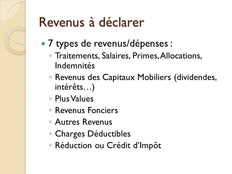Revenus à déclarer 7 types de revenus/dépenses : Traitements, Salaires, Primes, Allocations, Indemnités Revenus des Capitaux Mobiliers (dividendes, in
