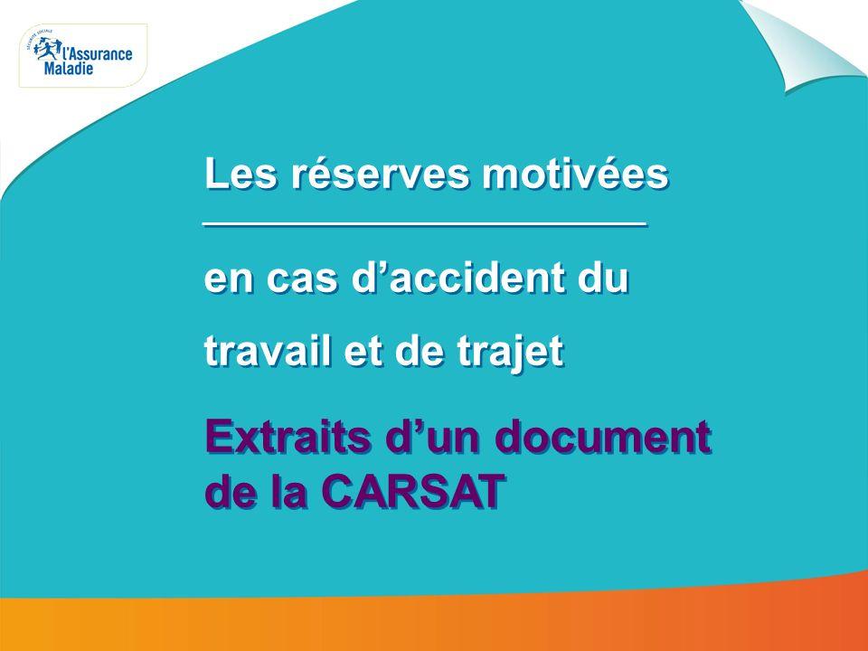 Les réserves motivées en cas daccident du travail et de trajet –SOURCE CARSAT 1 Les réserves motivées en cas daccident du travail et de trajet Extrait