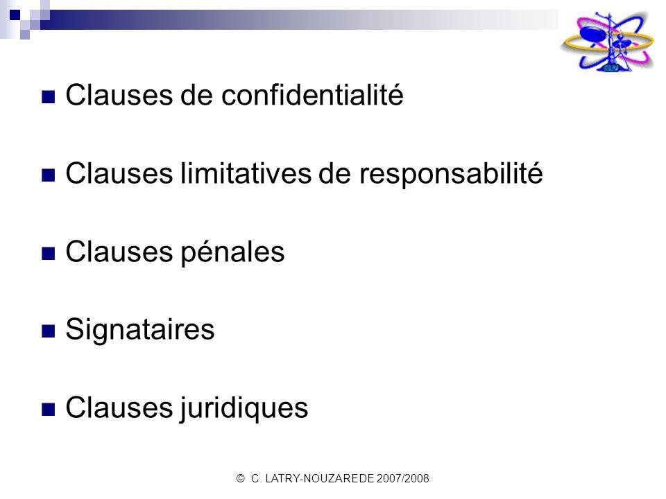 © C. LATRY-NOUZAREDE 2007/2008 Clauses de confidentialité Clauses limitatives de responsabilité Clauses pénales Signataires Clauses juridiques