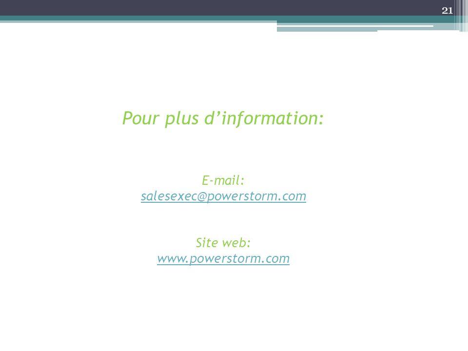 Pour plus dinformation: E-mail: salesexec@powerstorm.com Site web: www.powerstorm.com 21
