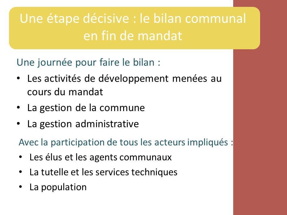 Une journée pour faire le bilan : Les activités de développement menées au cours du mandat La gestion de la commune La gestion administrative Avec la