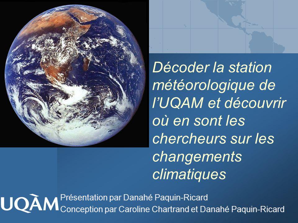 Décoder la station météorologique de lUQAM et découvrir où en sont les chercheurs sur les changements climatiques Présentation par Danahé Paquin-Ricar