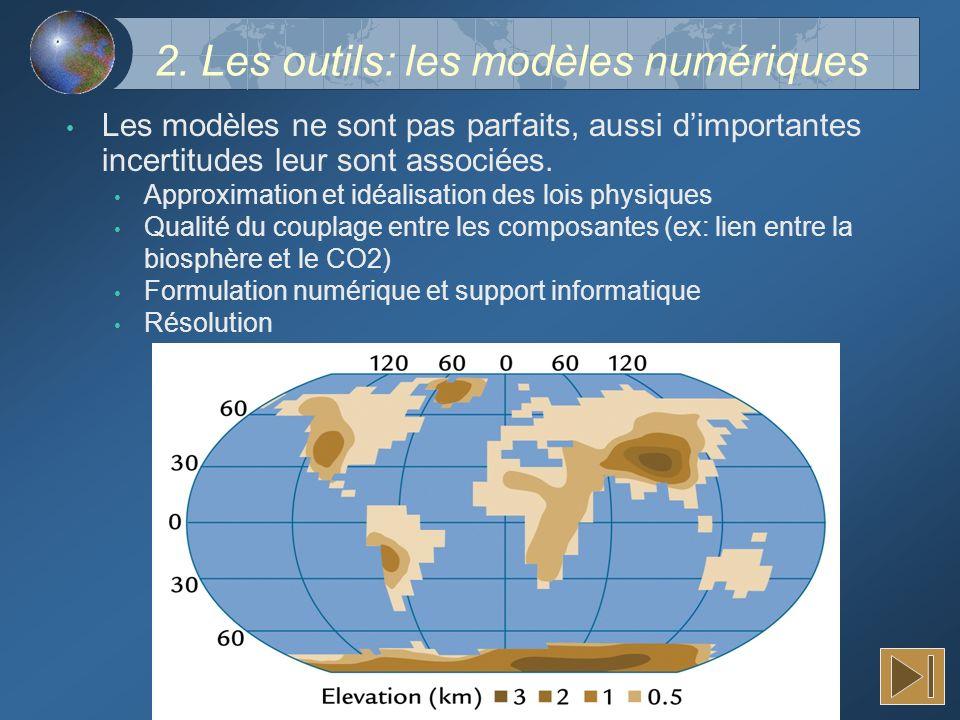 2. Les outils: les modèles numériques Les modèles ne sont pas parfaits, aussi dimportantes incertitudes leur sont associées. Approximation et idéalisa