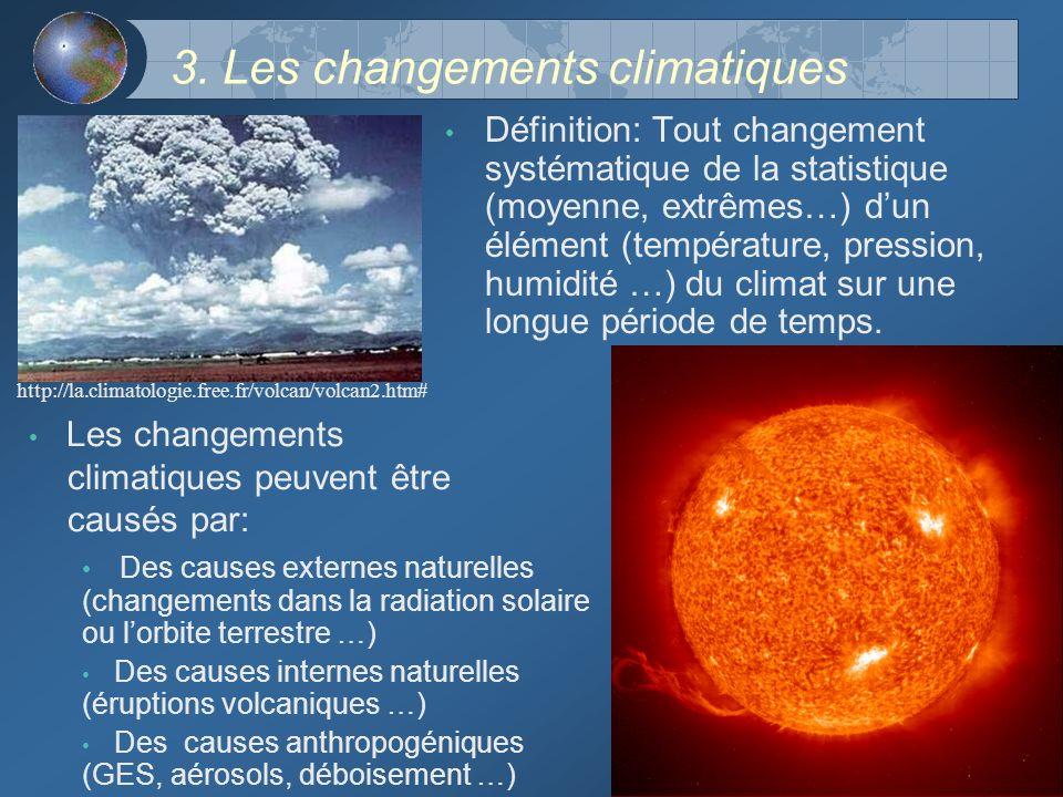 3. Les changements climatiques Définition: Tout changement systématique de la statistique (moyenne, extrêmes…) dun élément (température, pression, hum