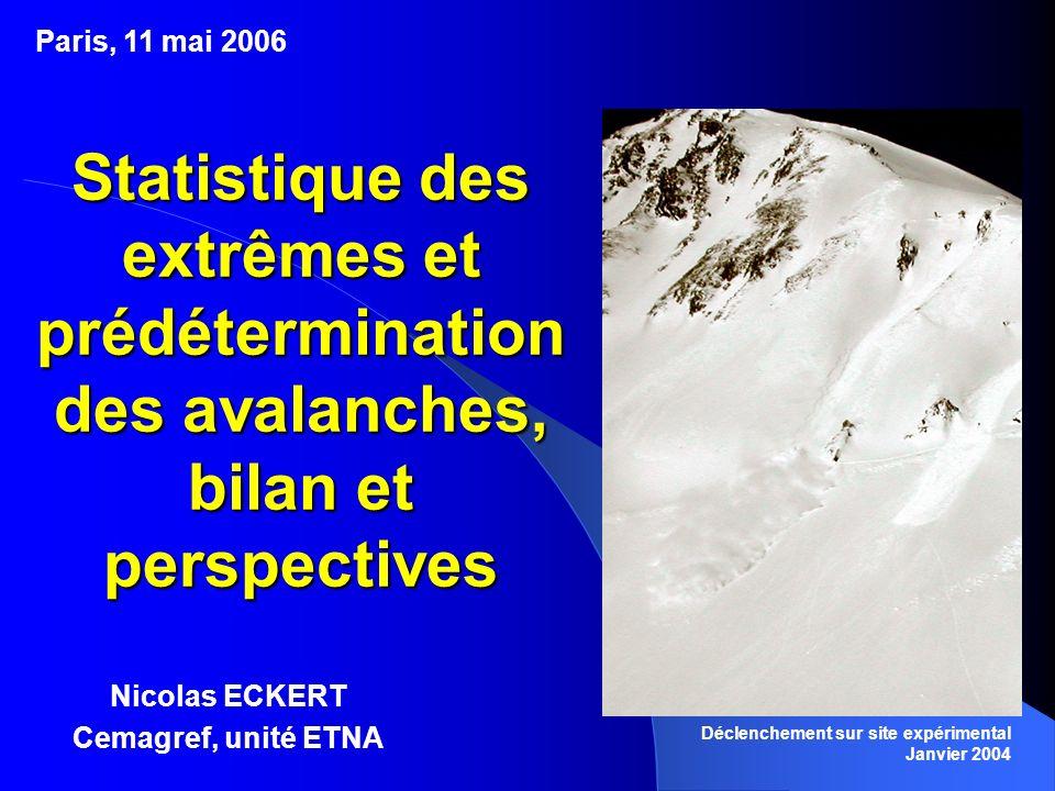 Statistique des extrêmes et prédétermination des avalanches, bilan et perspectives Nicolas ECKERT Cemagref, unité ETNA Paris, 11 mai 2006 Déclenchemen