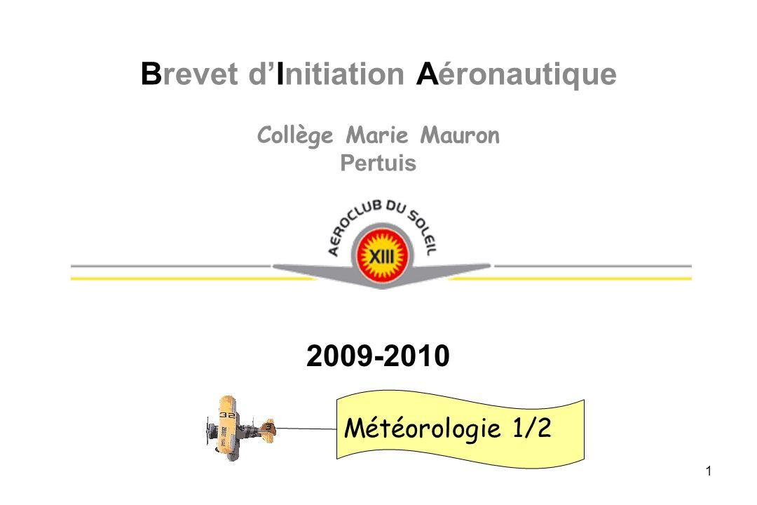 2009-2010 Brevet dInitiation Aéronautique Collège Marie Mauron Pertuis Météorologie 1/2 1