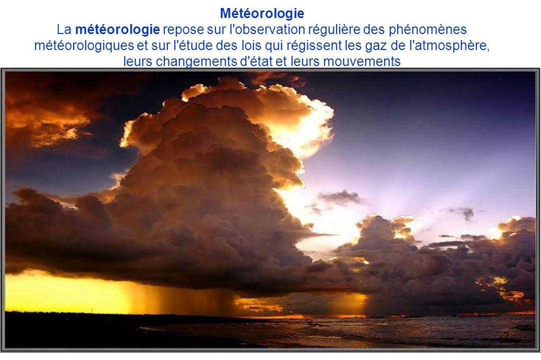 2 Météorologie La météorologie repose sur l'observation régulière des phénomènes météorologiques et sur l'étude des lois qui régissent les gaz de l'at