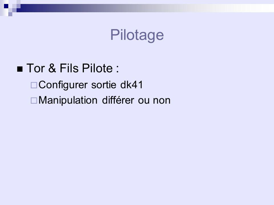Pilotage Tor & Fils Pilote : Configurer sortie dk41 Manipulation différer ou non