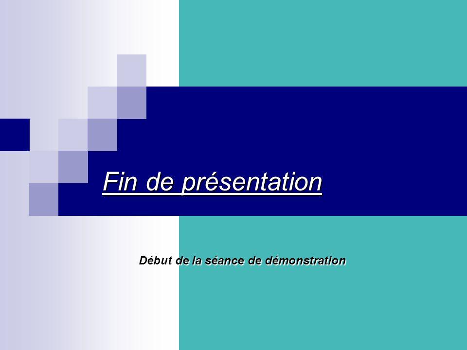 Fin de présentation Début de la séance de démonstration