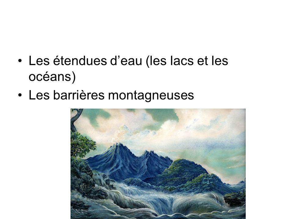 Les étendues deau (les lacs et les océans) Les barrières montagneuses