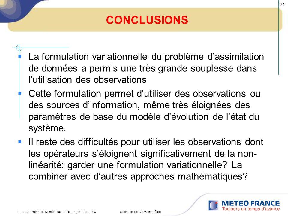 Journée Prévision Numérique du Temps, 10 Juin 2008Utilisation du GPS en météo 24 CONCLUSIONS La formulation variationnelle du problème dassimilation d
