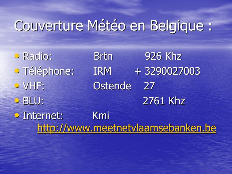 Couverture Météo en Belgique : Radio: Brtn 926 Khz Radio: Brtn 926 Khz Téléphone: IRM + 3290027003 Téléphone: IRM + 3290027003 VHF: Ostende 27 VHF: Os