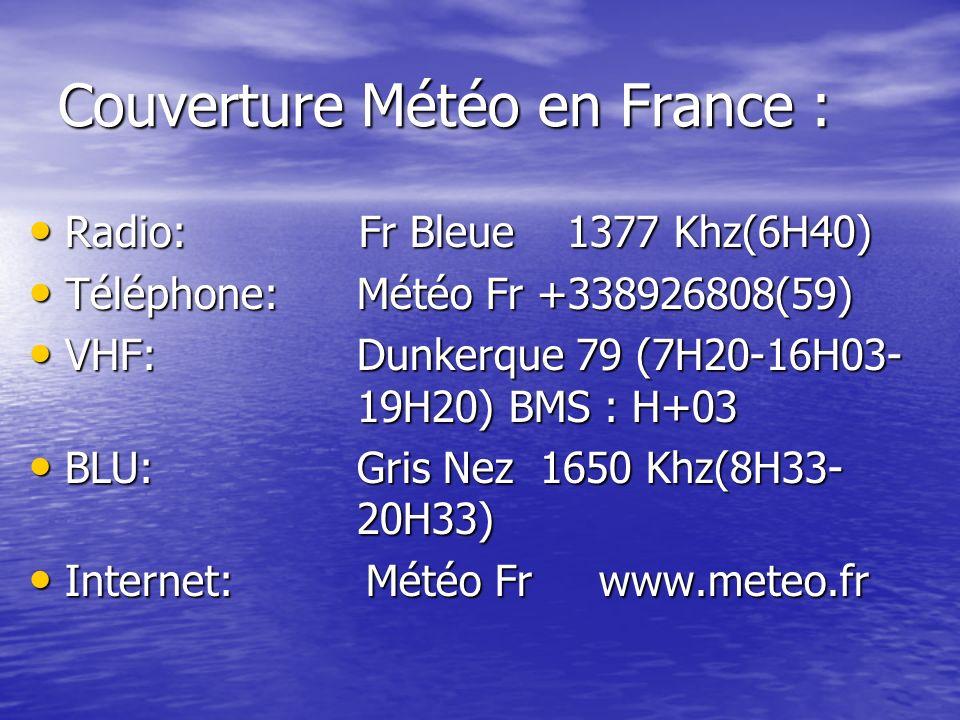 Couverture Météo en France : Radio: Fr Bleue 1377 Khz(6H40) Radio: Fr Bleue 1377 Khz(6H40) Téléphone: Météo Fr +338926808(59) Téléphone: Météo Fr +338