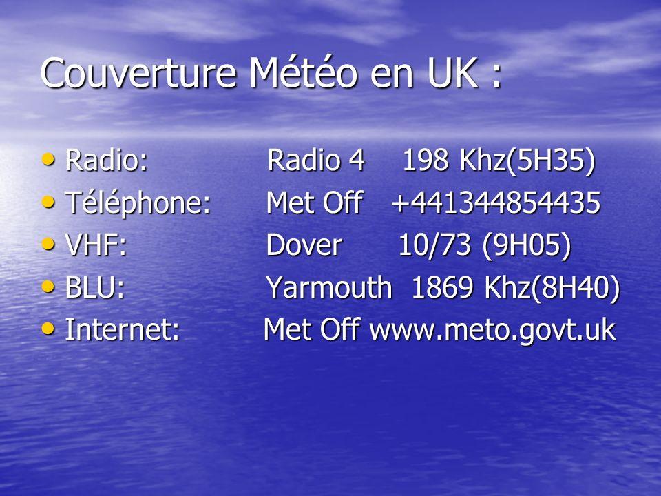 Couverture Météo en UK : Radio: Radio 4 198 Khz(5H35) Radio: Radio 4 198 Khz(5H35) Téléphone: Met Off +441344854435 Téléphone: Met Off +441344854435 V