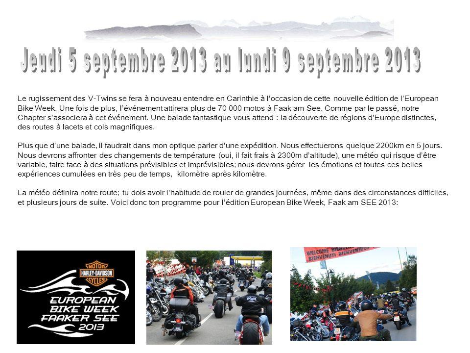 Le rugissement des V-Twins se fera à nouveau entendre en Carinthie à loccasion de cette nouvelle édition de lEuropean Bike Week. Une fois de plus, lév