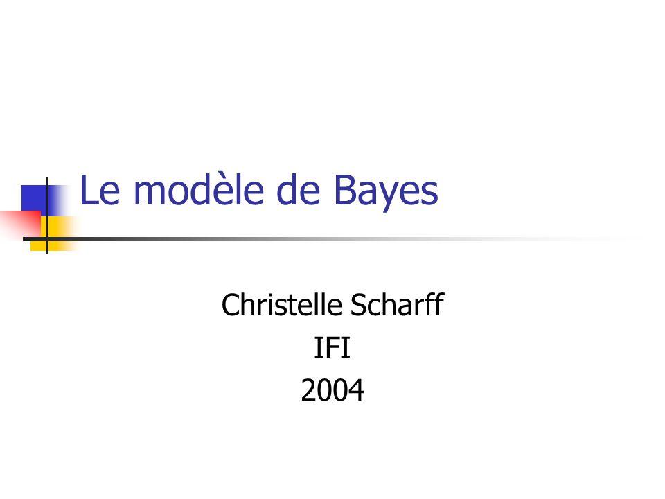 Le modèle de Bayes Christelle Scharff IFI 2004