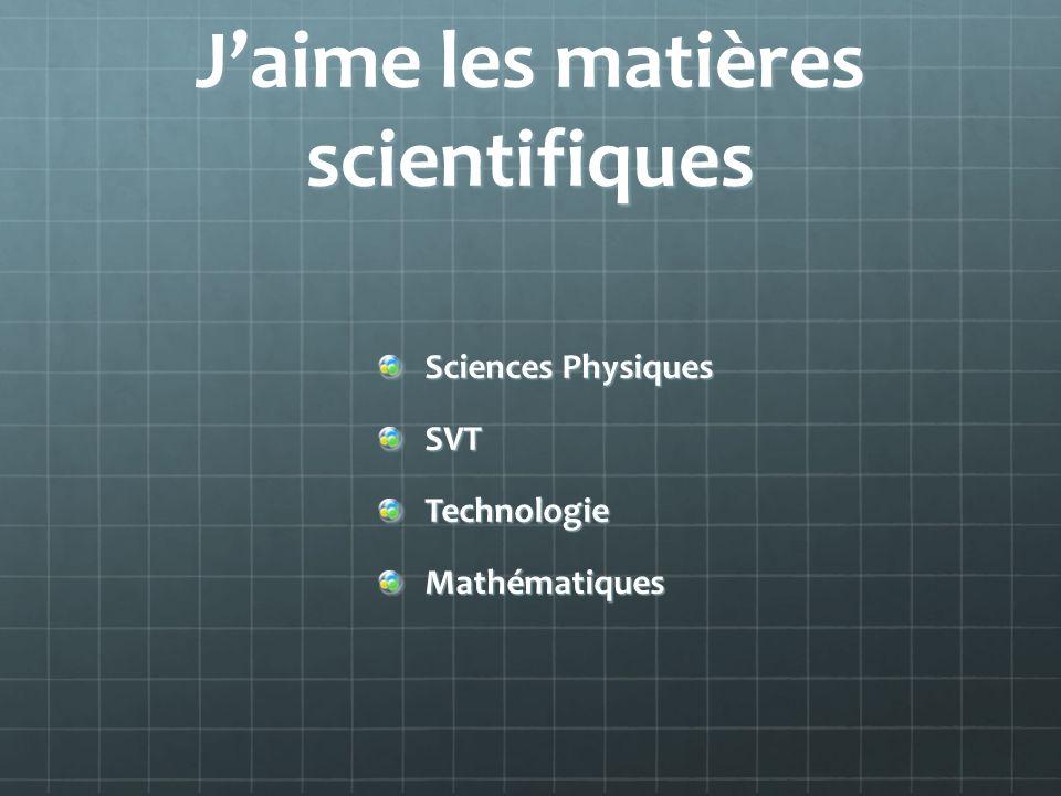 Jaime les matières scientifiques Sciences Physiques SVTTechnologieMathématiques