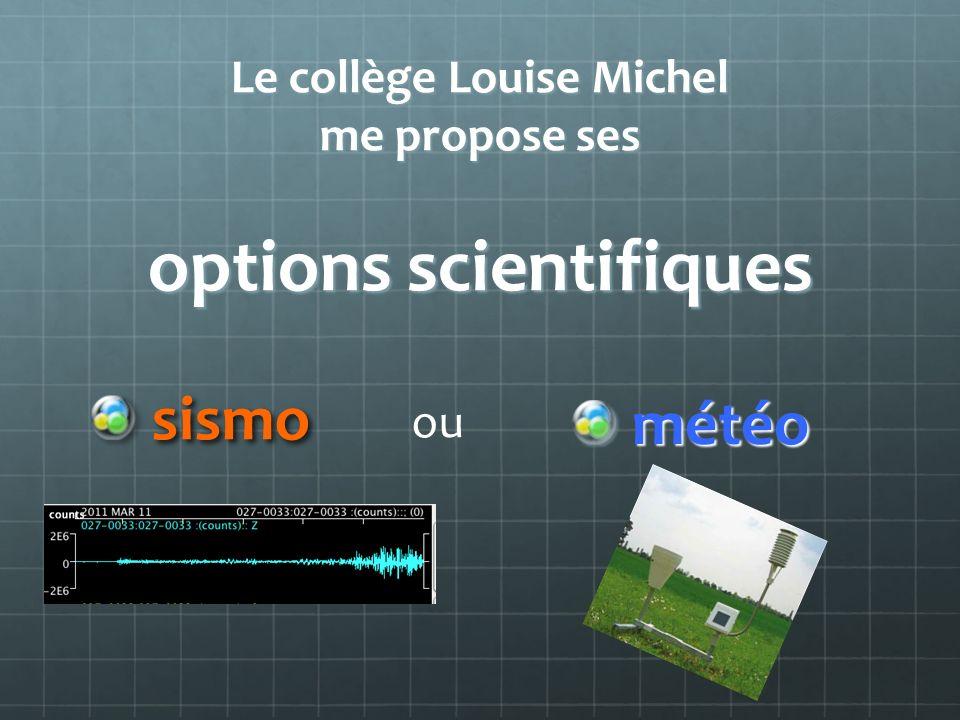 Le collège Louise Michel me propose ses options scientifiques sismo sismo météo météo ou