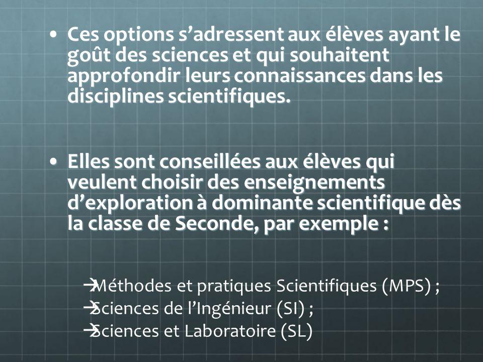 Ces options sadressent aux élèves ayant le goût des sciences et qui souhaitent approfondir leurs connaissances dans les disciplines scientifiques.Ces options sadressent aux élèves ayant le goût des sciences et qui souhaitent approfondir leurs connaissances dans les disciplines scientifiques.