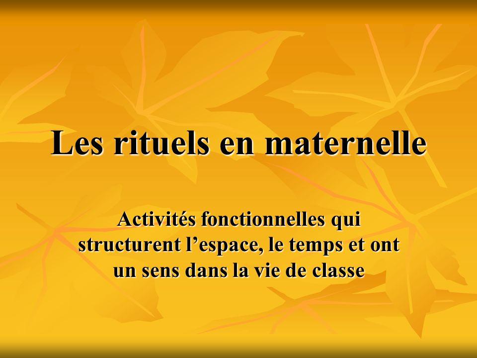 Les rituels en maternelle Activités fonctionnelles qui structurent lespace, le temps et ont un sens dans la vie de classe