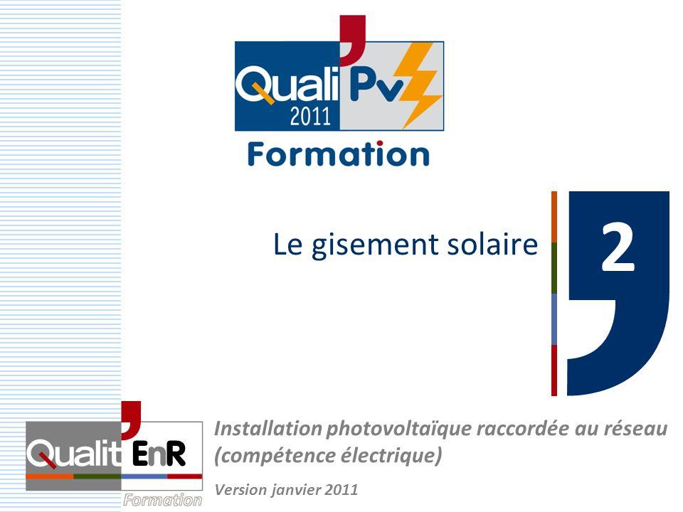 Le gisement solaire 2 Installation photovoltaïque raccordée au réseau (compétence électrique) Version janvier 2011