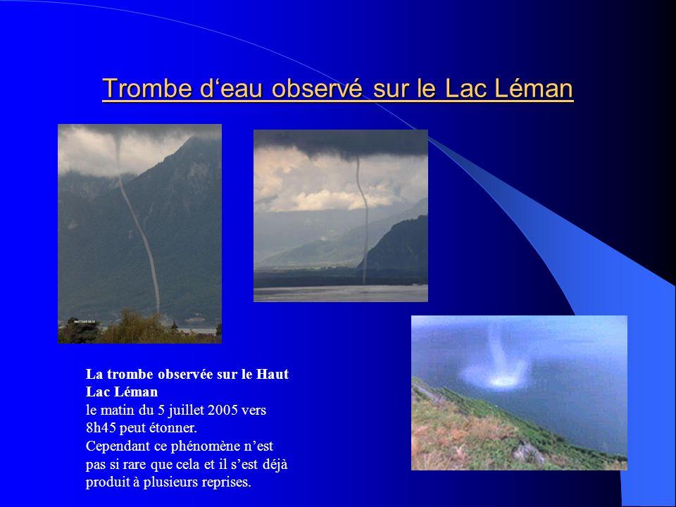 Trombe deau observé sur le Lac Léman La trombe observée sur le Haut Lac Léman le matin du 5 juillet 2005 vers 8h45 peut étonner. Cependant ce phénomèn