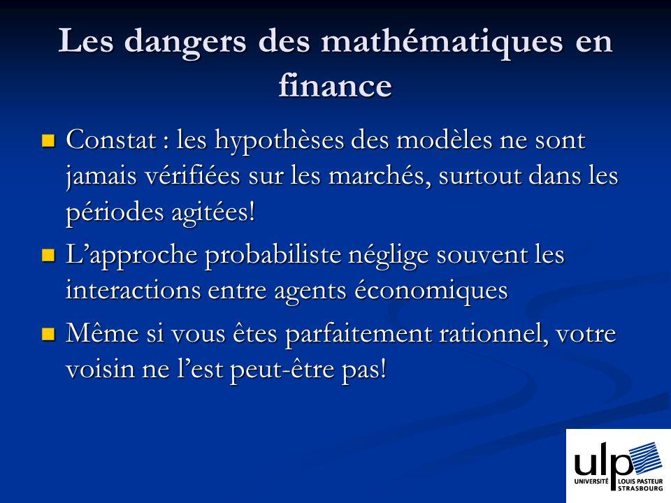 Les dangers des mathématiques en finance Constat : les hypothèses des modèles ne sont jamais vérifiées sur les marchés, surtout dans les périodes agitées.