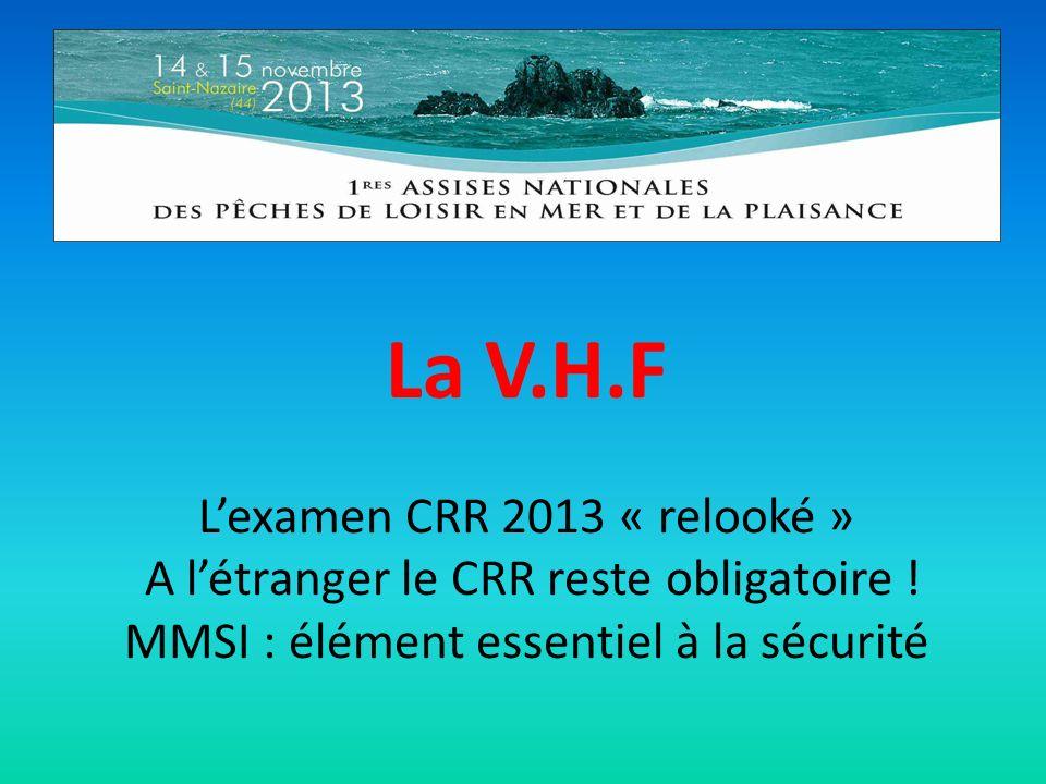 La V.H.F Lexamen CRR 2013 « relooké » A létranger le CRR reste obligatoire .