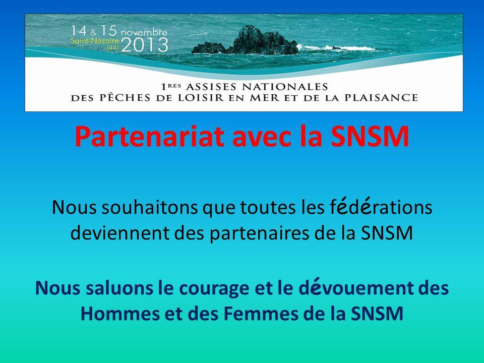 Partenariat avec la SNSM Nous souhaitons que toutes les f é d é rations deviennent des partenaires de la SNSM Nous saluons le courage et le d é vouement des Hommes et des Femmes de la SNSM