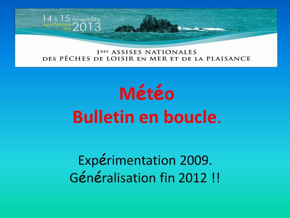 M é t é o Bulletin en boucle. Exp é rimentation 2009. G é n é ralisation fin 2012 !!