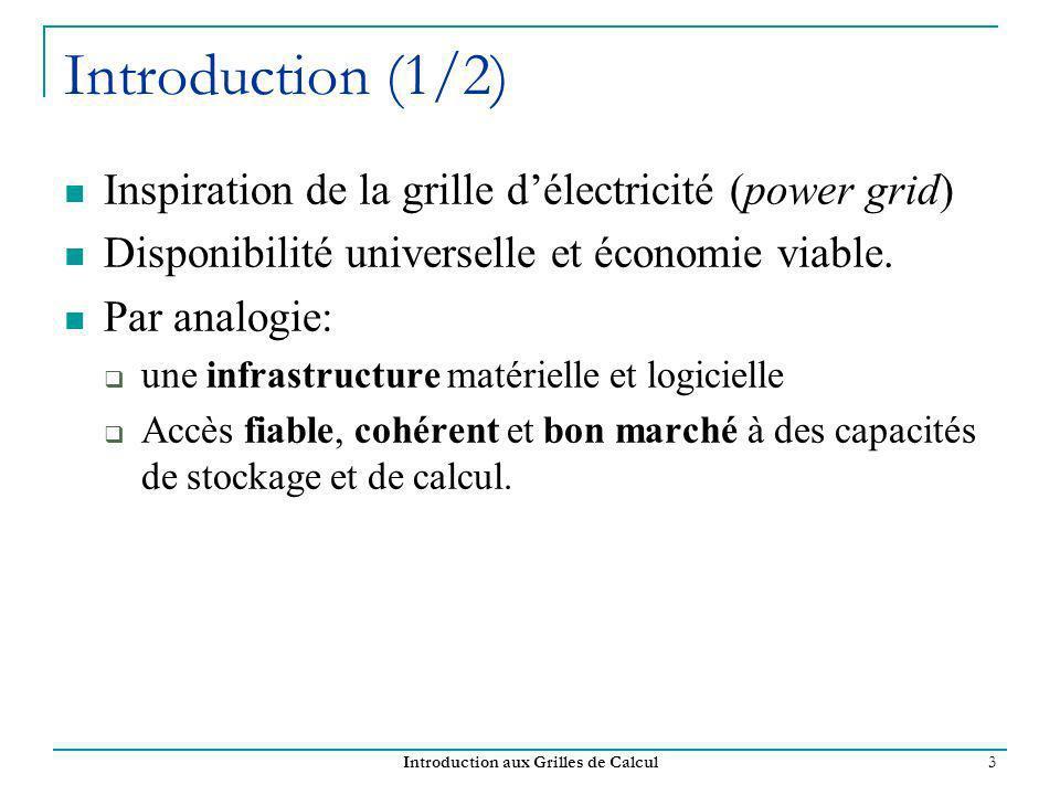 Introduction aux Grilles de Calcul 3 Introduction (1/2) Inspiration de la grille délectricité (power grid) Disponibilité universelle et économie viable.