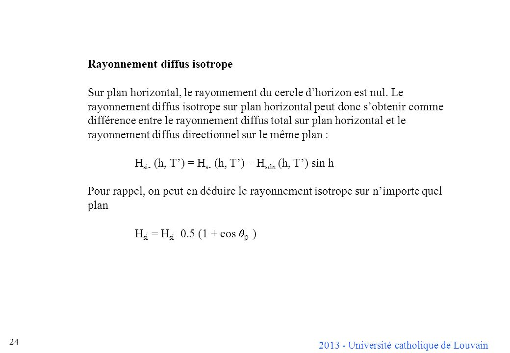 2013 - Université catholique de Louvain 24 Rayonnement diffus isotrope Sur plan horizontal, le rayonnement du cercle dhorizon est nul. Le rayonnement