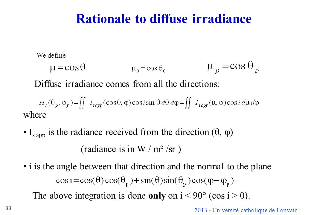 2013 - Université catholique de Louvain 33 Rationale to diffuse irradiance Diffuse irradiance comes from all the directions: where I s app is the radi