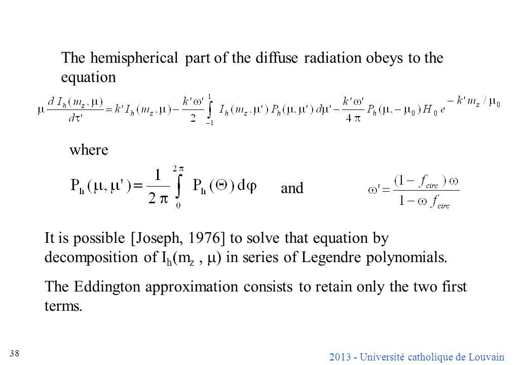 2013 - Université catholique de Louvain 38 The hemispherical part of the diffuse radiation obeys to the equation where It is possible [Joseph, 1976] t