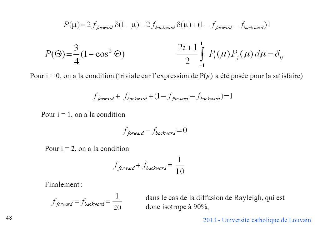 2013 - Université catholique de Louvain 48 Pour i = 0, on a la condition (triviale car lexpression de P( ) a été posée pour la satisfaire) Pour i = 1,