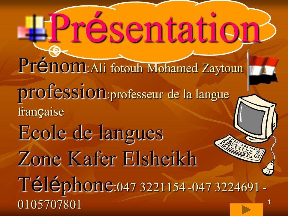 1 Pr é sentation Pr é nom :Ali fotouh Mohamed Zaytoun profession :professeur de la langue fran ç aise Ecole de langues Zone Kafer Elsheikh T é l é phone : 047 3221154 -047 3224691 - 0105707801