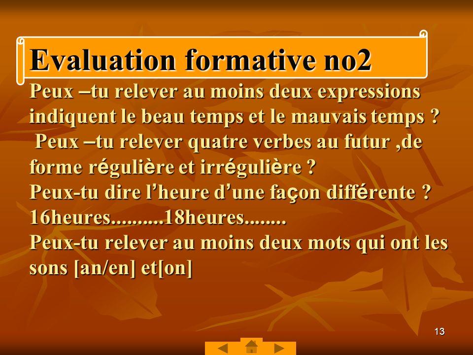 12 2-objectif G é n é ral No 2 Savoir utiliser à loral et à lécrit les formes langagière (lexique,temps de verbes,horaires et adverbes de temps ) prop