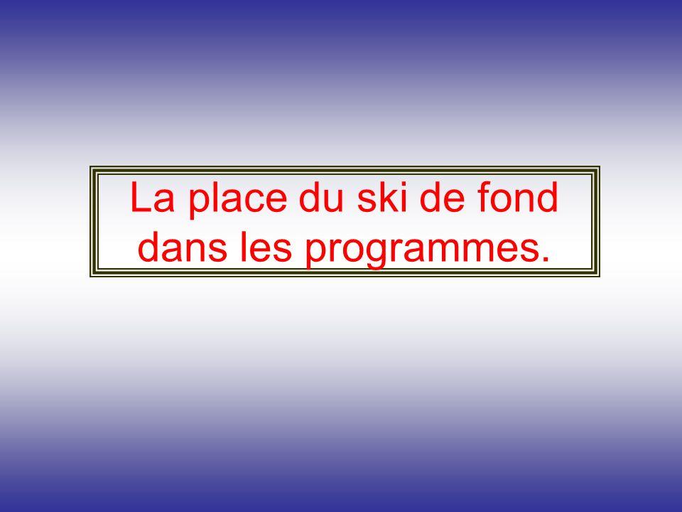 La place du ski de fond dans les programmes.