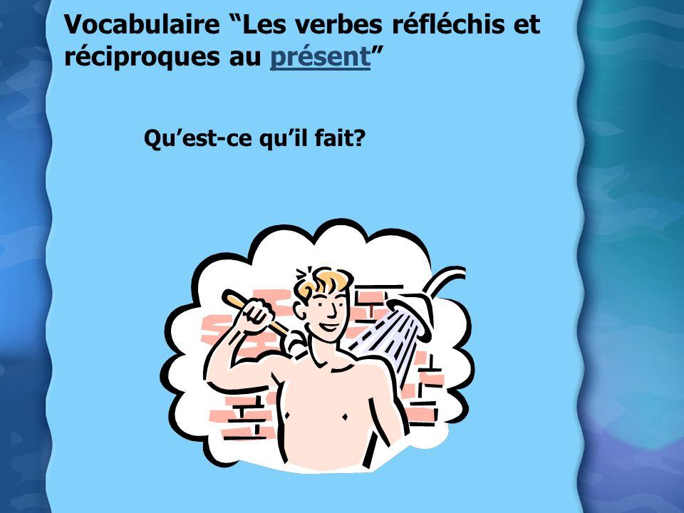 Vocabulaire Les verbes réfléchis et réciproques au présent Quest-ce quil fait?