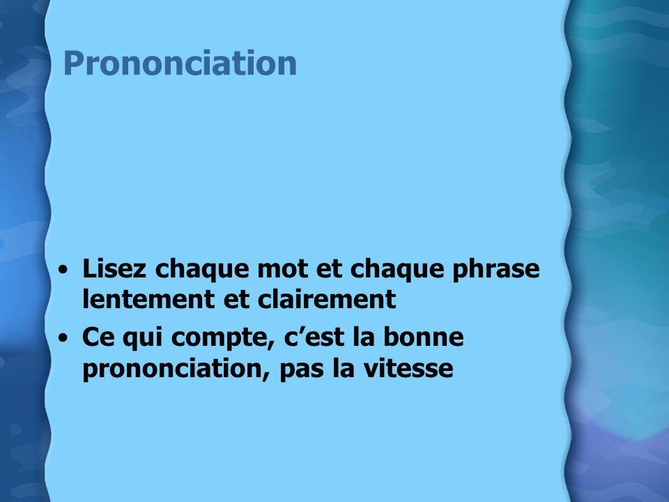 Prononciation Lisez chaque mot et chaque phrase lentement et clairement Ce qui compte, cest la bonne prononciation, pas la vitesse