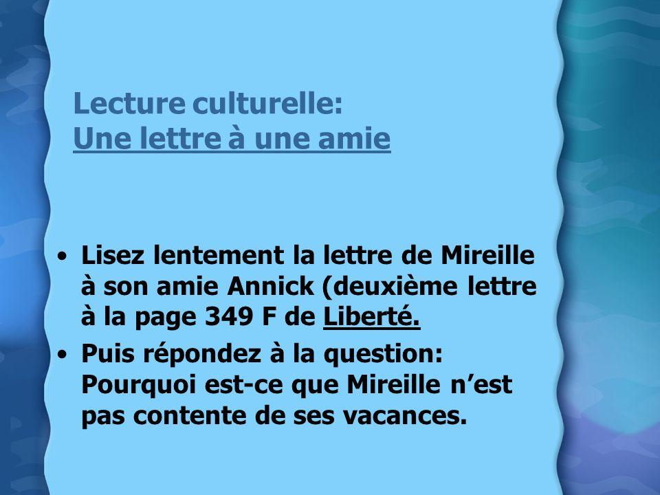 Lecture culturelle: Une lettre à une amie Lisez lentement la lettre de Mireille à son amie Annick (deuxième lettre à la page 349 F de Liberté. Puis ré