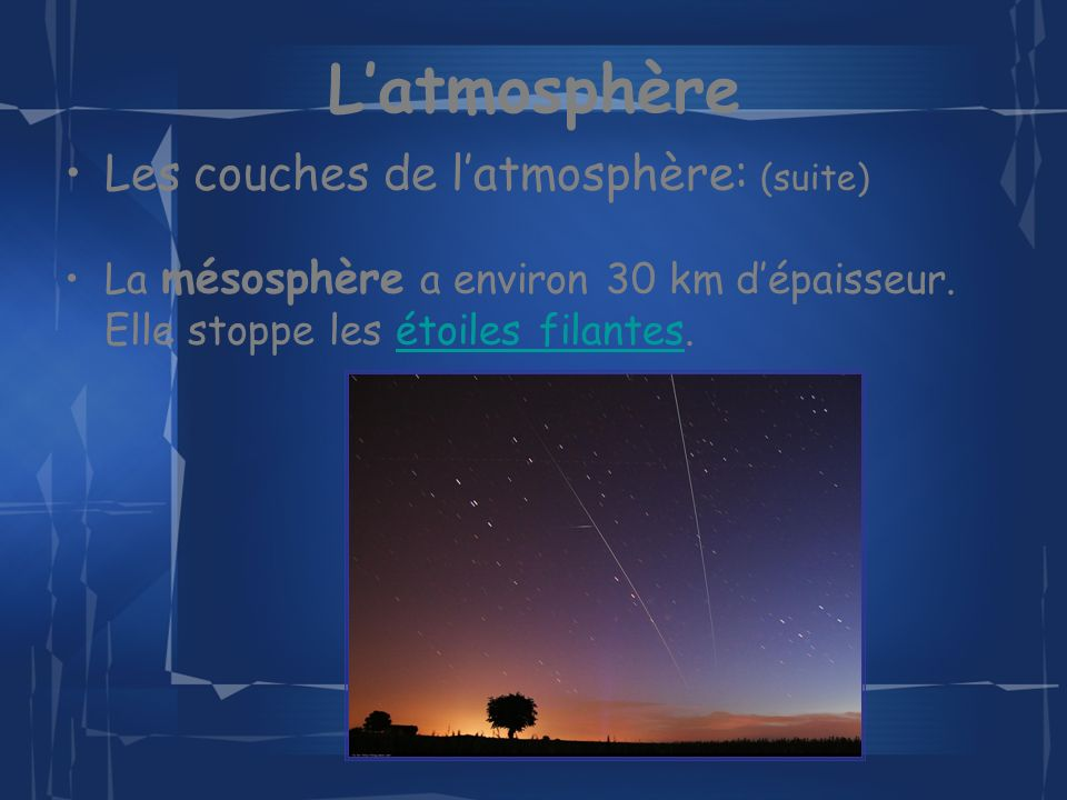 Latmosphère Les couches de latmosphère: (suite) La mésosphère a environ 30 km dépaisseur.