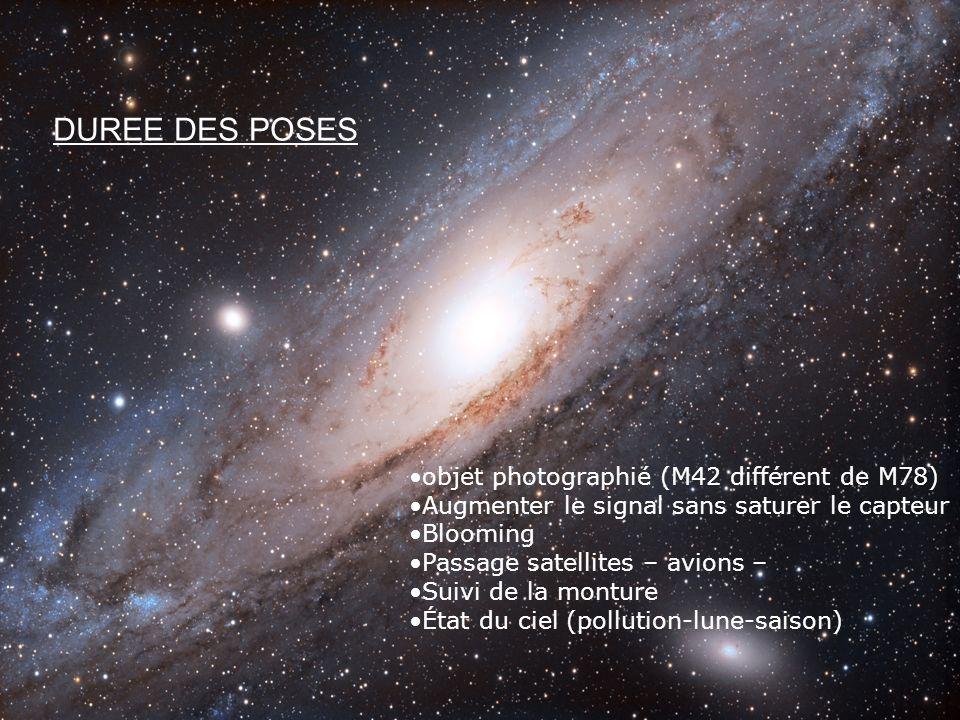 DUREE DES POSES objet photographié (M42 différent de M78) Augmenter le signal sans saturer le capteur Blooming Passage satellites – avions – Suivi de