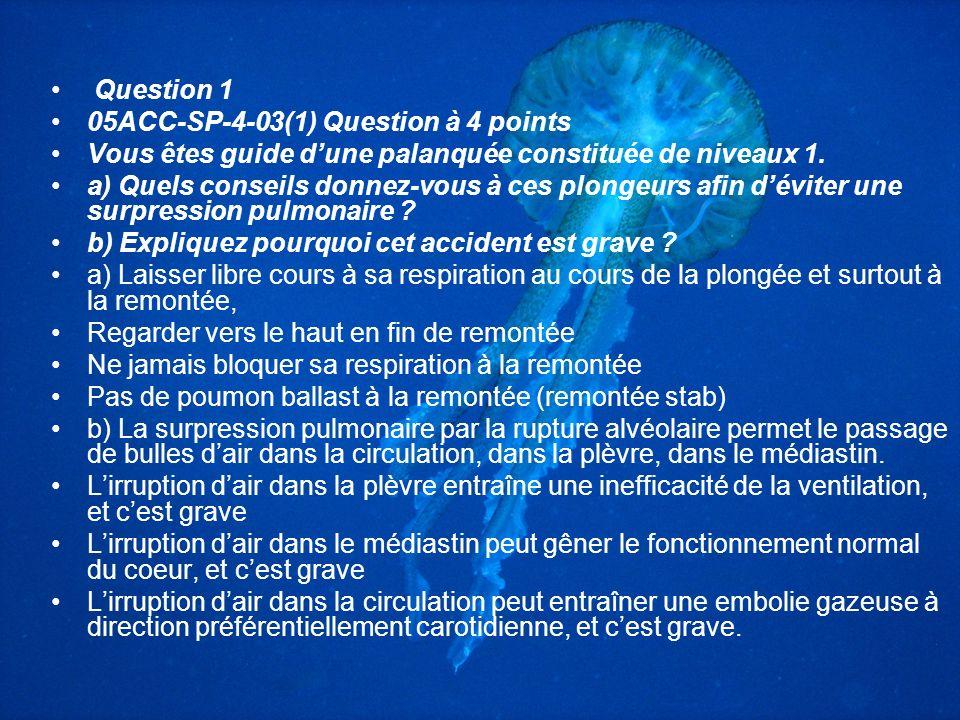 Question 1 05ACC-SP-4-03(1) Question à 4 points Vous êtes guide dune palanquée constituée de niveaux 1.