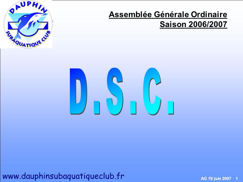 www.dauphinsubaquatiqueclub.fr AG 19 juin 2007 1 Assemblée Générale Ordinaire Saison 2006/2007 www.dauphinsubaquatiqueclub.fr